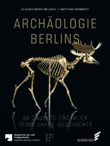 Claudia Maria Melisch und Matthias Wemhoff : Archäologie Berlins. 50 Objekte erzählen 10.000 Jahre Geschichte, Elsengold Verlag, 160 Seiten, € 24,95