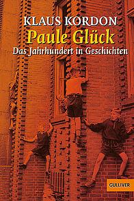 Klaus Kordon: Paule Glück. Das Jahrhundert in Geschichten, Gulliver, 352 Seiten, € 7,95, ab 12 Jahren